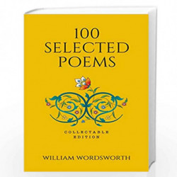 100 Selected Poems, William Wordsworth: Collectable Hardbound edition by WILLIAM WORDSWORTH Book-9789387779242