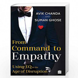From Command to Empathy: Using EQ in the Age of Disruption by Avik Chanda and Suman Ghose Book-9789352774494