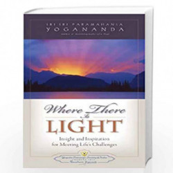 Where There is Light: Insight and Inspiration for Meeting Life's Challenges by SRI PARAMAHANSA YOGANANDA Book-9789383203031