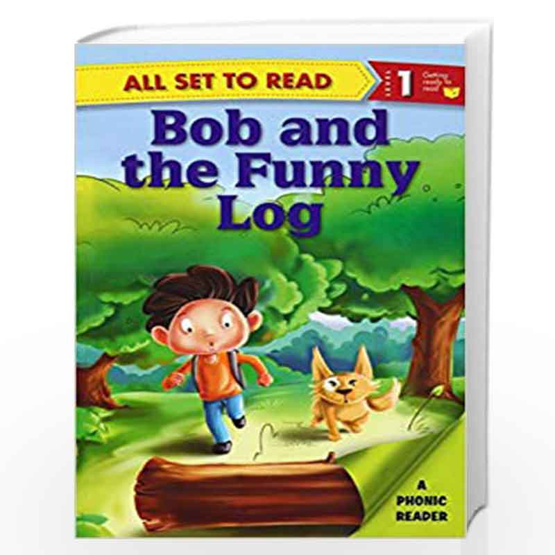 All set to Read A Phonics Reader Bob and the funny log by Om Books  Editorial Team-Buy Online All set to Read A Phonics Reader Bob and the  funny log