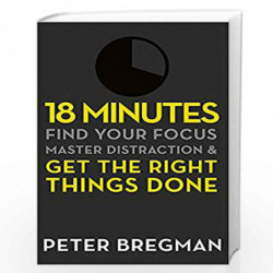 18 Minutes: Find Your Focus, Master Distraction and Get the Right Things Done by Peter Bregman Book-9781409135180
