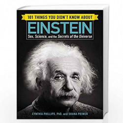 101 Things You Didn't Know about Einstein: Sex, Science, and the Secrets of the Universe by CYNTHIA PHILLIPS Book-9781507206287