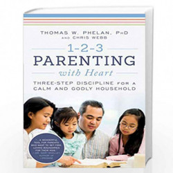 1-2-3 Parenting With Heart: Three-step Discipline for a Calm and Godly Household (1 2 3 Magic for Christian Parents) by Thomas P