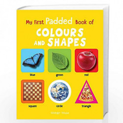 My First Padded Book Of Colours and Shapes by Wonder House Books Editorial Book-9789388144131