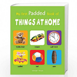 My First Padded Book of Things at Home: Early Learning Padded Board Books for Children (My First Padded Books) by Wonder House B