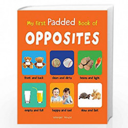 My First Padded Book of Opposites: Early Learning Padded Board Books for Children (My First Padded Books) by Wonder House Books