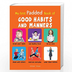 My First Padded Book of Good Habits and Manners: Early Learning Padded Board Books for Children (My First Padded Books) by Wonde