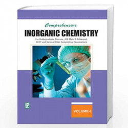 COMPREHENSIVE INORGANIC CHEMISTRY VOL-I (FOR UNDERGRADUATE COURSES, JEE MAIN & ADVANCED, NEET AND VARIOUS OTHER COMPETITIVE EXAM