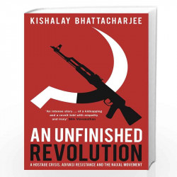 An Unfinished Revolution: A Hostage Crisis, Adivasi Resistance and the Naxal Movement book front cover: Paperback/hardcover: 978
