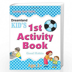 1st Activity Book - Good Habit: Good Habits (Kid's Activity Books) by Dreamland Publications Book-9788184513660