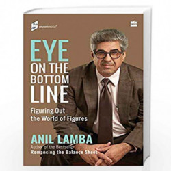 Eye on the Bottom Line: Figuring Out the World of Figures by Anil Lamba Book-9789353029494