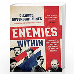 Communists the Cambridge Spies and the Making of Modern Britain Enemies Within
