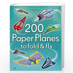 200 Paper Planes to Fold and Fly by Peter A. Hall