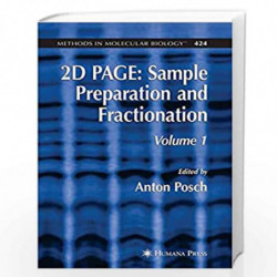 2D PAGE: Sample Preparation and Fractionation: Volume 1 (Methods in Molecular Biology) by Anton Posch Book-9781588297228
