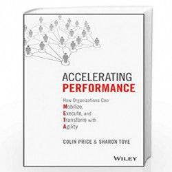 Accelerating Performance: How Organizations Can Mobilize, Execute, and Transform with Agility by Colin Price