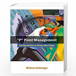 P Point Management: Get Big Results by Doing Little Things by William Cottringer Book-9788126909599
