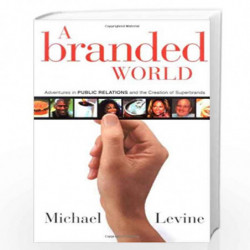 A Branded World: Adventures in Public Relations and the Creation of Superbrands by Michael P. Levine Book-9780471263661