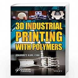 3D Industrial Printing with Polymers by Fink Book-9781119555261