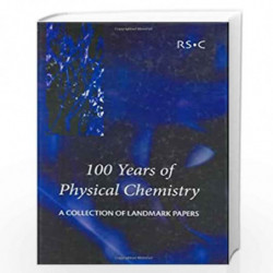 100 Years of Physical Chemistry: A Collection of Landmark Papers by Ian W.M. Smith Book-9780854049875
