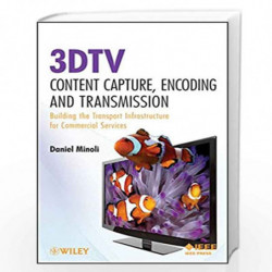 3DTV Content Capture, Encoding and Transmission: Building the Transport Infrastructure for Commercial Services (Wiley   IEEE) by