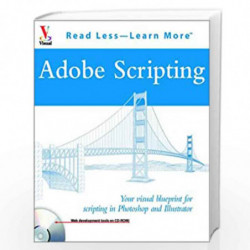 Adobe Scripting: Your visual blueprint         for scripting in Photoshop and Illustrator (Visual Read Less, Learn More) by Chan