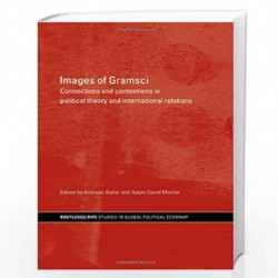 Images of Gramsci: Connections and Contentions in Political Theory and International Relations (RIPE Series in Global Political
