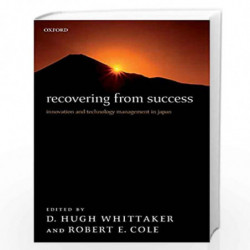 Recovering from Success: Innovation and Technology Management in Japan by Whittaker Book-9780199297320
