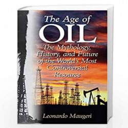 The Age of Oil: The Mythology, History, and Future of the World's Most Controversial Resource by Leonardo Maugeri Book-978027599
