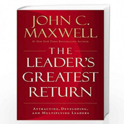 The Leader's Greatest Return : Attracting, Developing, and Multiplying Leaders by John Maxwell Book-9781404114203