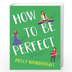 How To Be Perfect by Holly Wainwright Book-9781789550559