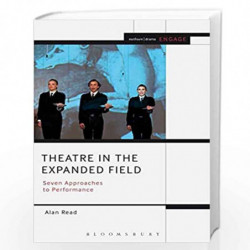 Theatre in the Expanded Field: Seven Approaches to Performance (Engage) by Alan Read Book-9789388002196