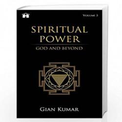 Spiritual Power: God and Beyond - Volume 3 by Gian Kumar Book-9789388302135