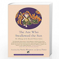 The Ant who Swallowed the Sun: The Abhangs of the Marathi Women Saints by N. Bhagwat & J. Pinto Book-9789389231946