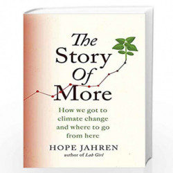 The Story of More: How We Got to Climate Change and Where to Go from Here by Hope Jahren Book-9780708898987