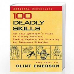 100 Deadly Skills: The SEAL Operative's Guide to Eluding Pursuers, Evading Capture, and Surviving Any Dangerous Situation by Cli