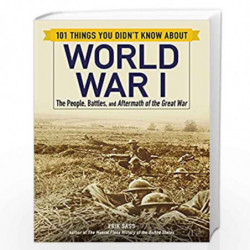101 Things You Didn't Know about World War I: The People, Battles, and Aftermath of the Great War by ERIK SASS Book-978150720722