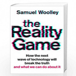 The Reality Game: A gripping investigation into the next wave of fake news, deep fake propaganda and what it means for democracy
