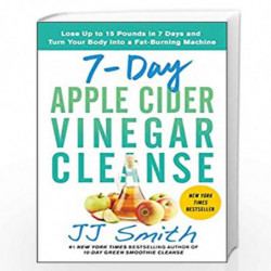 7-Day Apple Cider Vinegar Cleanse: Lose Up to 15 Pounds in 7 Days and Turn Your Body into a Fat-Burning Machine by J J Smith Boo