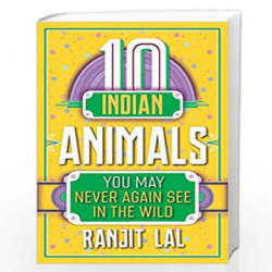 10 Indian Animals You May Never Again See in the Wild by RANJIT LAL Book-9789387103177