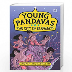 Young Pandavas: The City of Elephants by Anupam Arunachalam Book-9789388322799