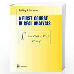 A FIRST COURSE IN REAL ANALYSIS (SAE) (PB 2019) by BERBERIAN S K Book-9781493991044