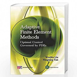 Adaptive Finite Element Methods: Optimal Control Governed by PDEs by Wenbin Liu Book-9781842657157