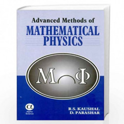 Advanced Methods of Mathematical Physics by R.S. Kaushal Book-9788173198281