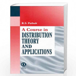 A Course in Distribution Theory and Applications by R.S. Pathak Book-9788173193378