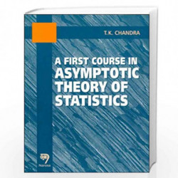 A First Course in Asymptotic Theory of Statistics by T.K. Chandra Book-9788173192609