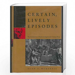 Certain Lively Episodes: Articulation of Passion in Eighteenth Century Prose by Alan McKenzie Book-9780820311678