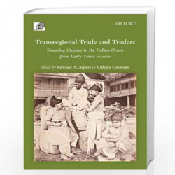 Transregional Trade and Traders: Situating Gujarat in the Indian Ocean from Early Times to 1900 by Professor Edward A. Alpers Bo
