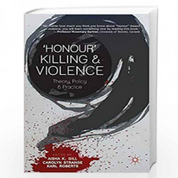 'Honour' Killing and Violence: Theory, Policy and Practice by Aisha K. Gill