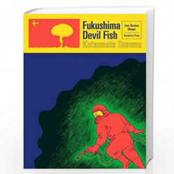 Fukushima Devil Fish: Anti-Nuclear Manga by Susumu, Katsumata Book-9780957438194