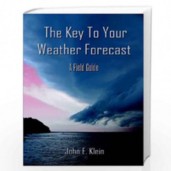 The Key to Your Weather Forecast: A Field Guide by John E. Klein, John E Klein Book-9781413765922